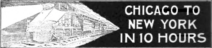 Ad for Air Line https://en.wikipedia.org/wiki/Chicago_%E2%80%93_New_York_Electric_Air_Line_Railroad#/media/File:CNY_ad_10_hours.png