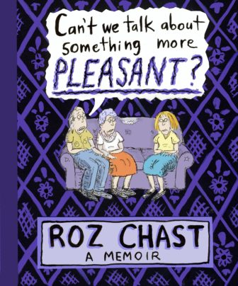 Can't We Talk About Something More Pleasant? by Roz Chast book cover