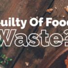 Guilty of Food Waste KleinKitchenAndBath.com publicity image