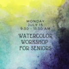 Watercolor Workshop for Seniors 2019 Bruce Museum