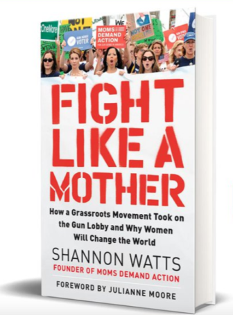 Fight Like a Mother book cover by Shannon Watts founder Moms Demand Action